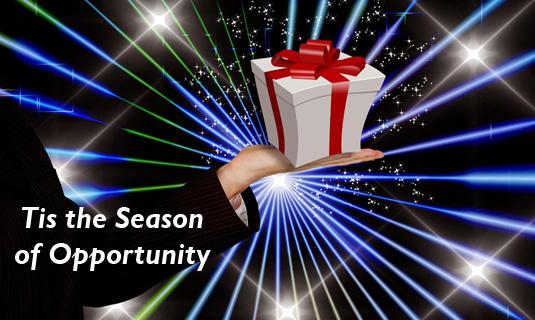 Tis the season of opportunity. . .